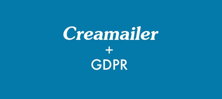Miten Creamailer auttaa huomioimaan GDPR:n tuomat postituslistoja koskevat velvoitteet?